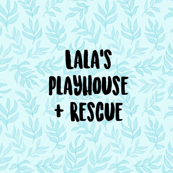 Lala's Playhouse and Rescue